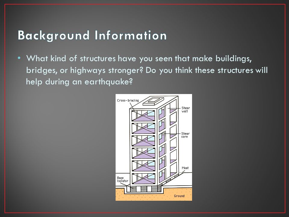 What kind of structures have you seen that make buildings, bridges, or highways stronger? Do you think these structures will help during an earthquake