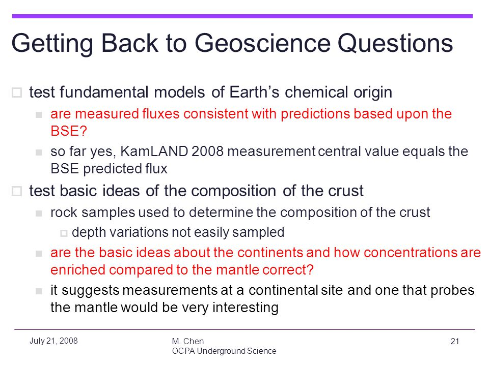 M. Chen OCPA Underground Science 21 July 21, 2008 Getting Back to Geoscience Questions  test fundamental models of Earth's chemical origin are measur