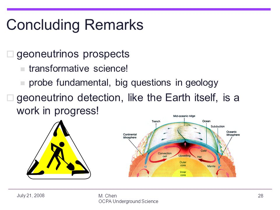 M. Chen OCPA Underground Science 28 July 21, 2008 Concluding Remarks  geoneutrinos prospects transformative science! probe fundamental, big questions
