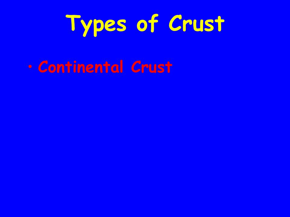 Types of Crust Continental Crust