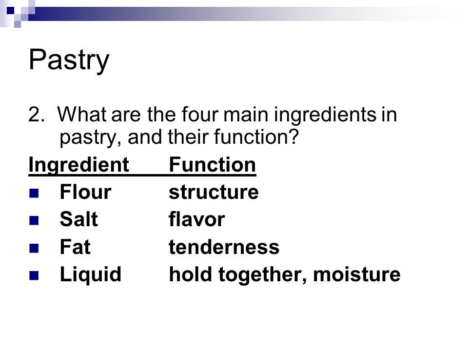 Pastry 2. What are the four main ingredients in pastry, and their function.