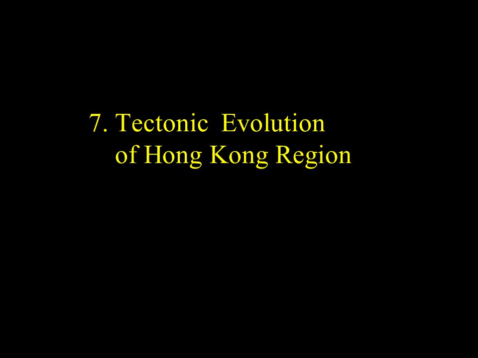 7. Tectonic Evolution of Hong Kong Region