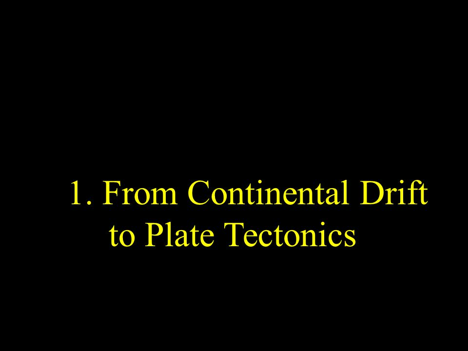 1. From Continental Drift to Plate Tectonics