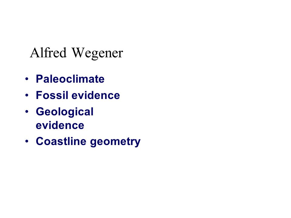 Alfred Wegener Paleoclimate Fossil evidence Geological evidence Coastline geometry