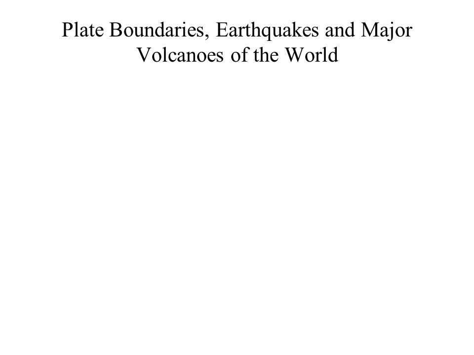 Plate Boundaries, Earthquakes and Major Volcanoes of the World
