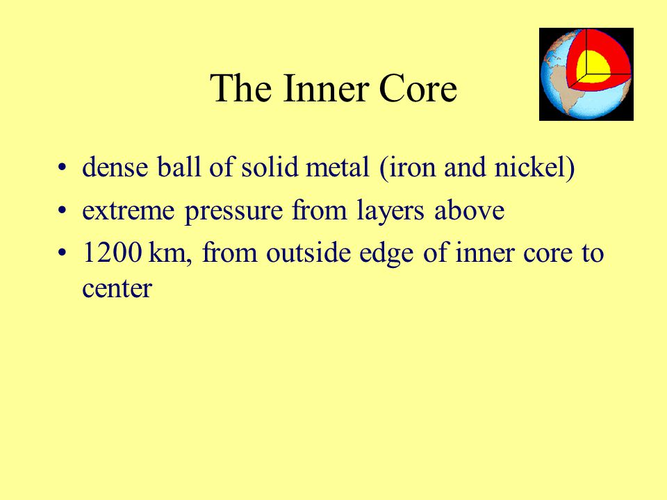 The Inner Core dense ball of solid metal (iron and nickel) extreme pressure from layers above 1200 km, from outside edge of inner core to center
