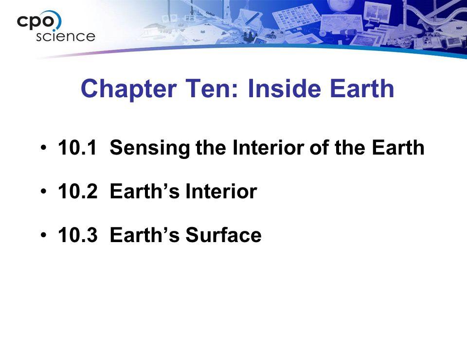 Chapter Ten: Inside Earth 10.1 Sensing the Interior of the Earth 10.2 Earth's Interior 10.3 Earth's Surface