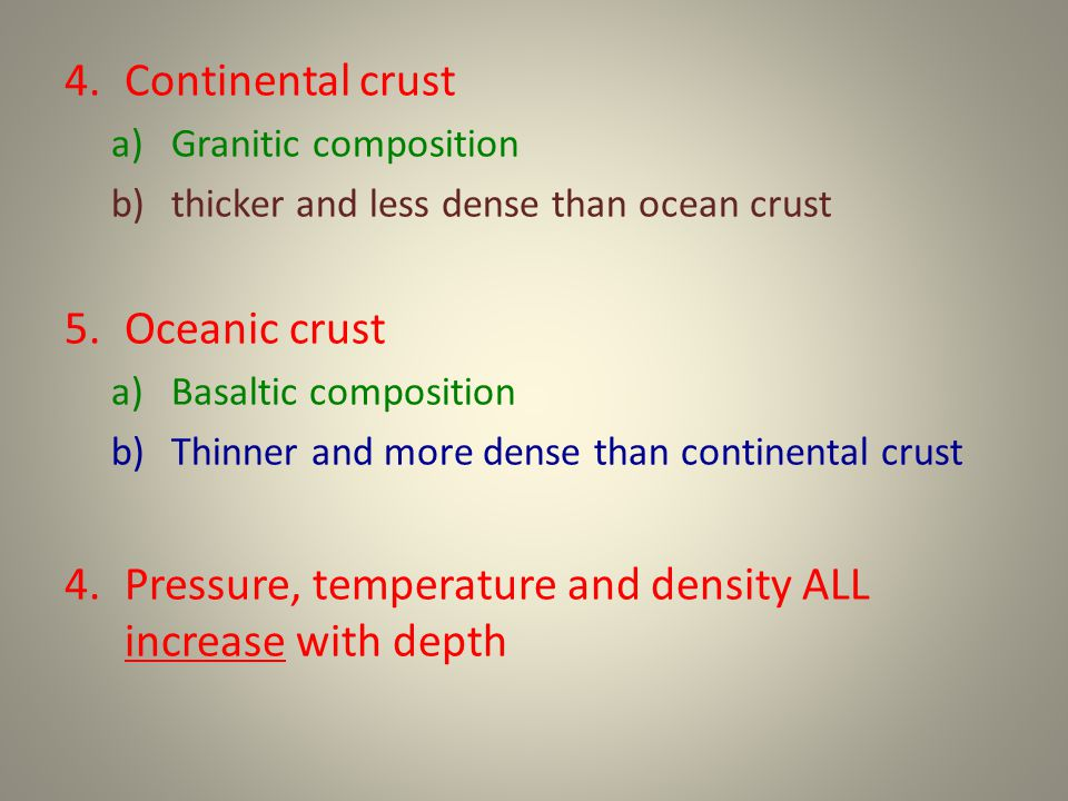 4.Continental crust a)Granitic composition b)thicker and less dense than ocean crust 5.Oceanic crust a)Basaltic composition b)Thinner and more dense t