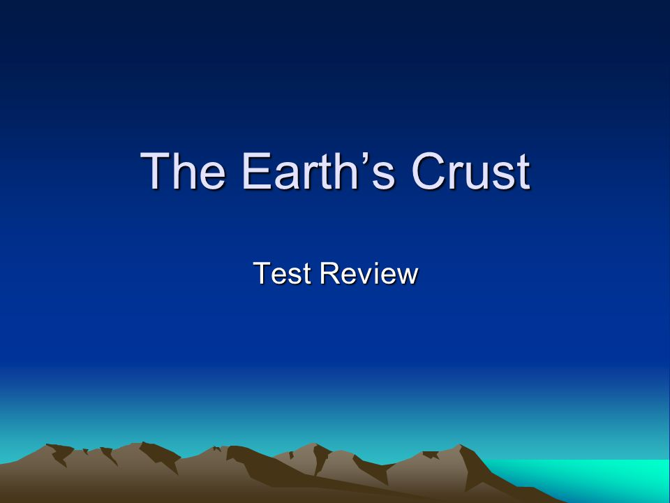 The Earth's Crust Test Review
