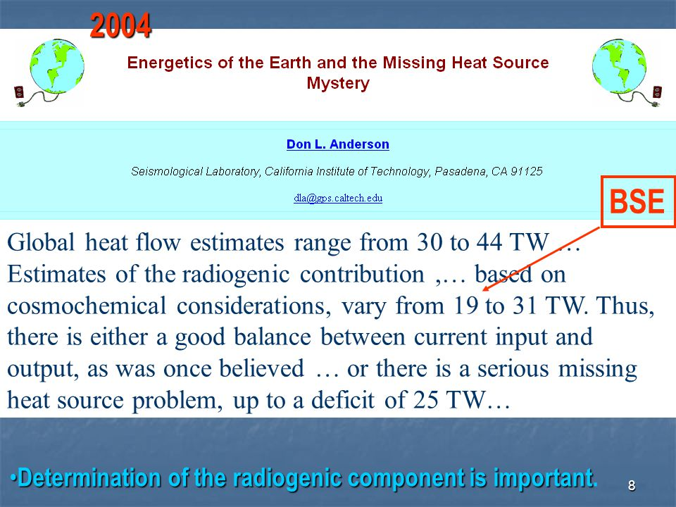 8 Global heat flow estimates range from 30 to 44 TW … Estimates of the radiogenic contribution,… based on cosmochemical considerations, vary from 19 t