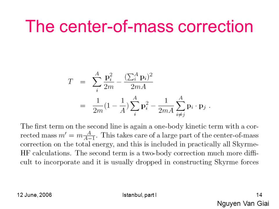 12 June, 2006Istanbul, part I14 The center-of-mass correction Nguyen Van Giai
