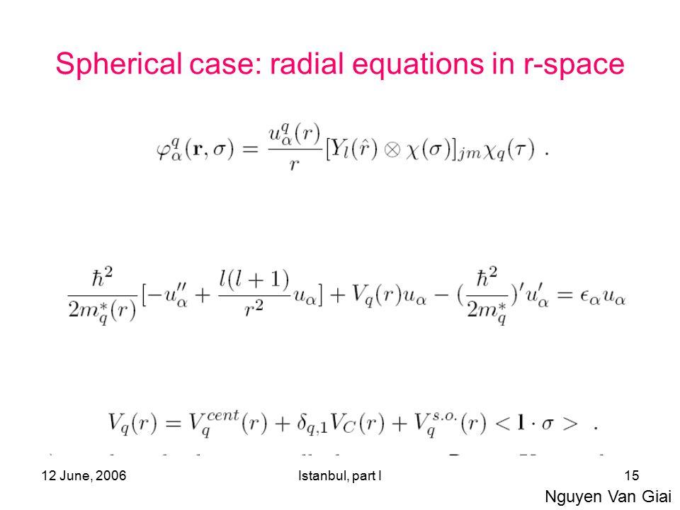 12 June, 2006Istanbul, part I15 Spherical case: radial equations in r-space Nguyen Van Giai