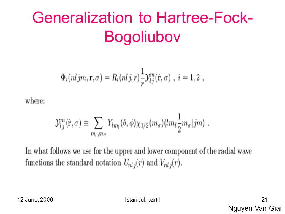 12 June, 2006Istanbul, part I21 Generalization to Hartree-Fock- Bogoliubov Nguyen Van Giai