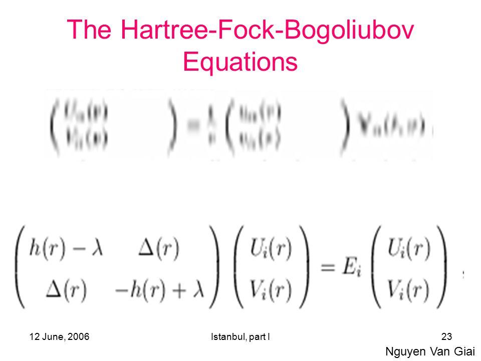 12 June, 2006Istanbul, part I23 The Hartree-Fock-Bogoliubov Equations Nguyen Van Giai