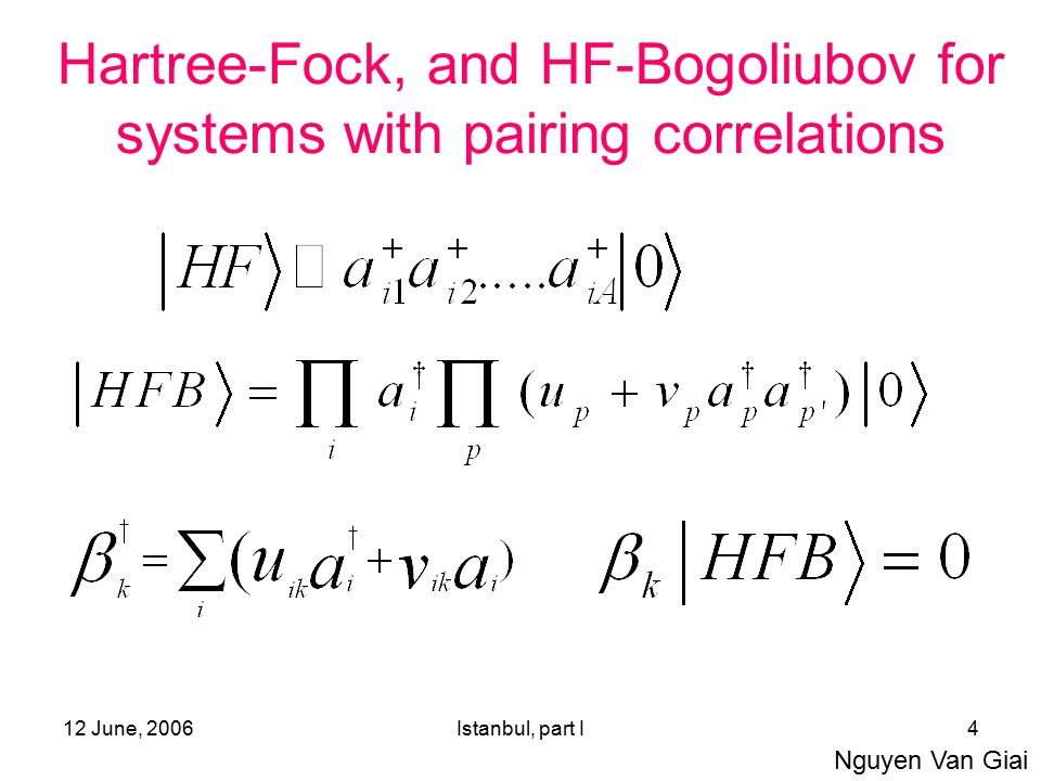 12 June, 2006Istanbul, part I4 Hartree-Fock, and HF-Bogoliubov for systems with pairing correlations Nguyen Van Giai