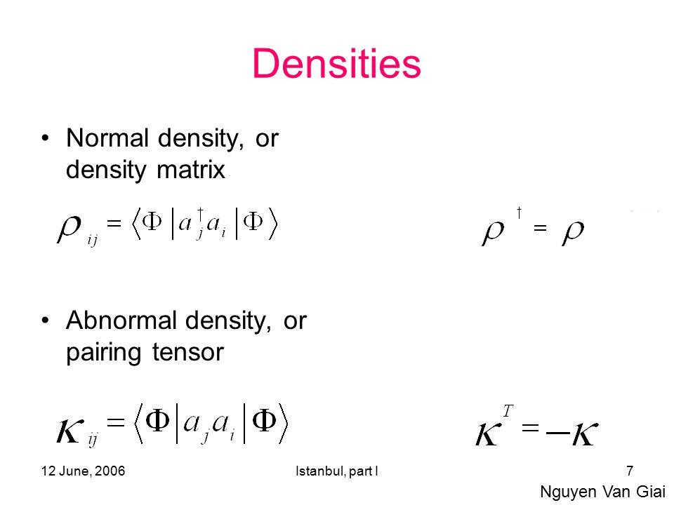 12 June, 2006Istanbul, part I7 Densities Normal density, or density matrix Abnormal density, or pairing tensor Nguyen Van Giai