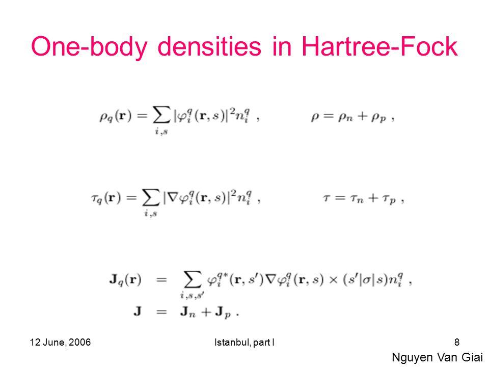 12 June, 2006Istanbul, part I8 One-body densities in Hartree-Fock Nguyen Van Giai
