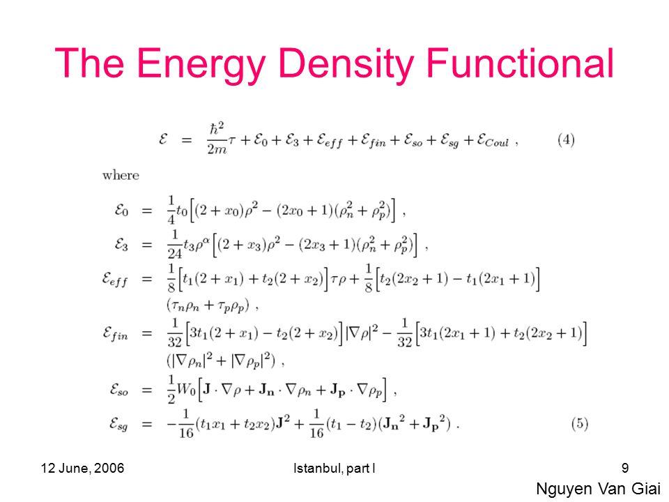 12 June, 2006Istanbul, part I9 The Energy Density Functional Nguyen Van Giai