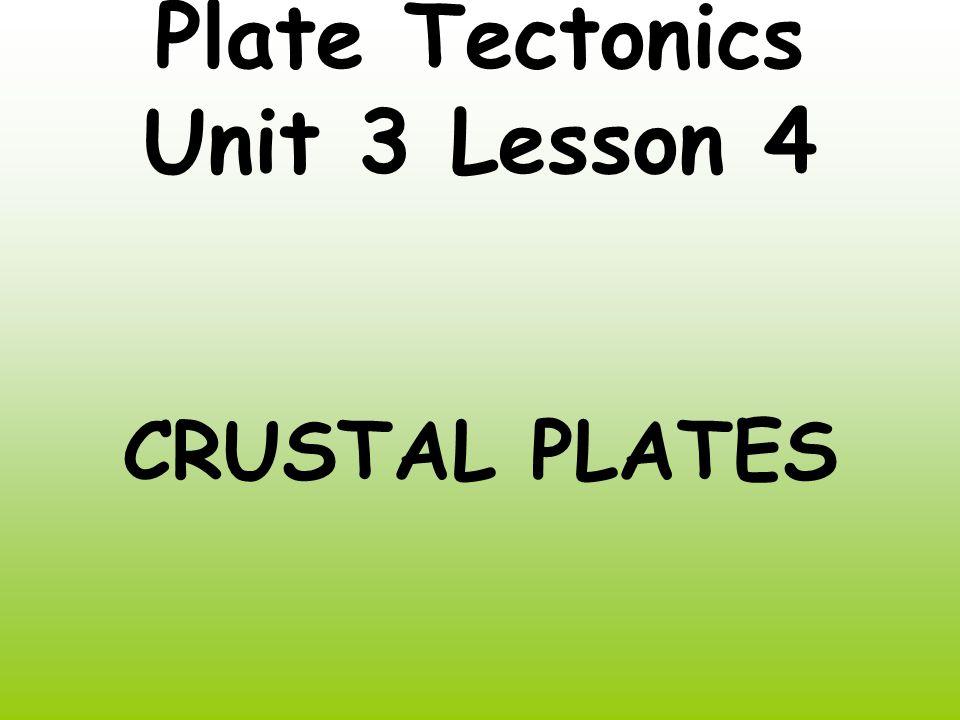 Plate Tectonics Unit 3 Lesson 4 CRUSTAL PLATES