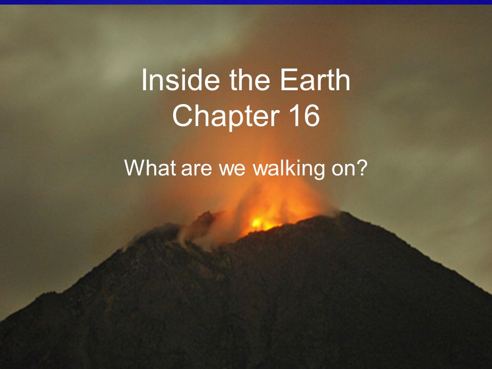 Inside the Earth Chapter 16 What are we walking on?