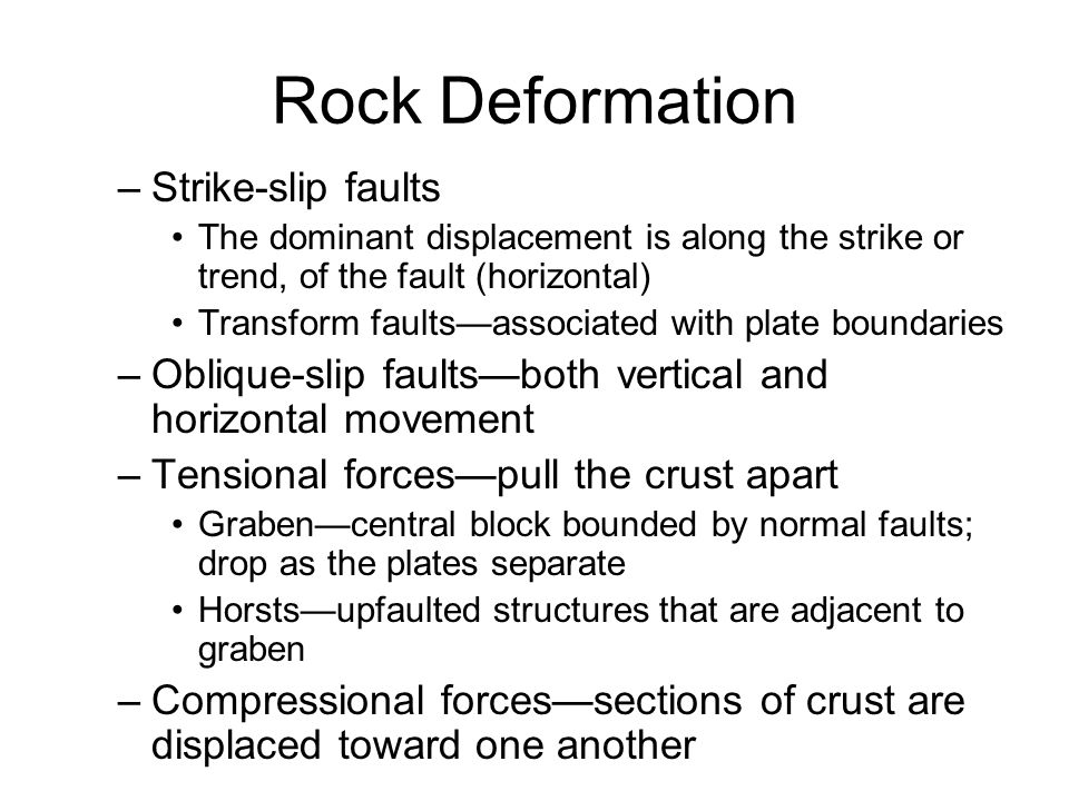 Rock Deformation –Strike-slip faults The dominant displacement is along the strike or trend, of the fault (horizontal) Transform faults—associated wit