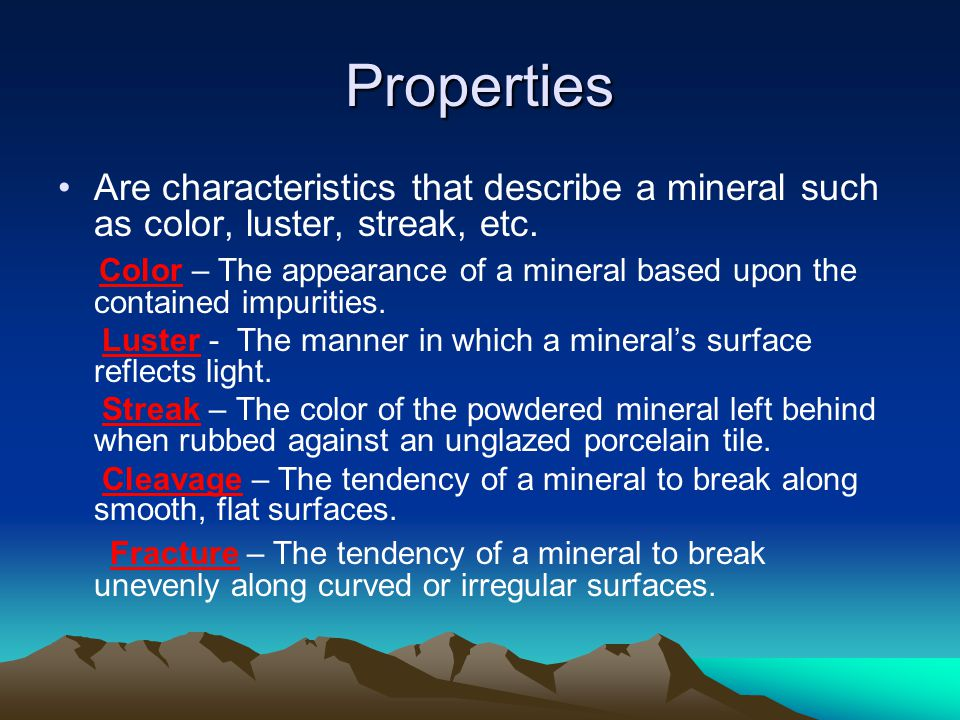 Properties Are characteristics that describe a mineral such as color, luster, streak, etc. Color – The appearance of a mineral based upon the containe