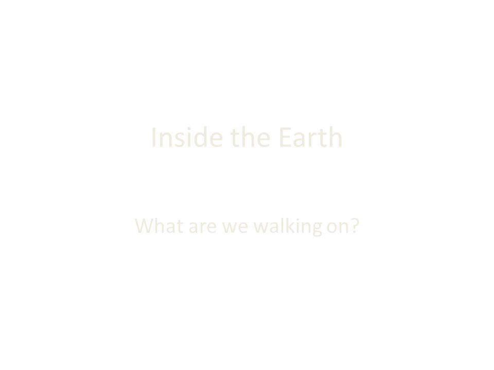 Inside the Earth What are we walking on