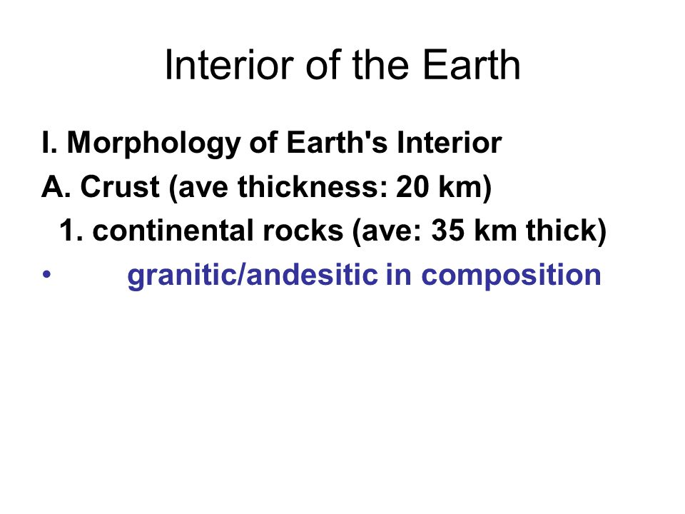 Interior of the Earth I. Morphology of Earth s Interior A.