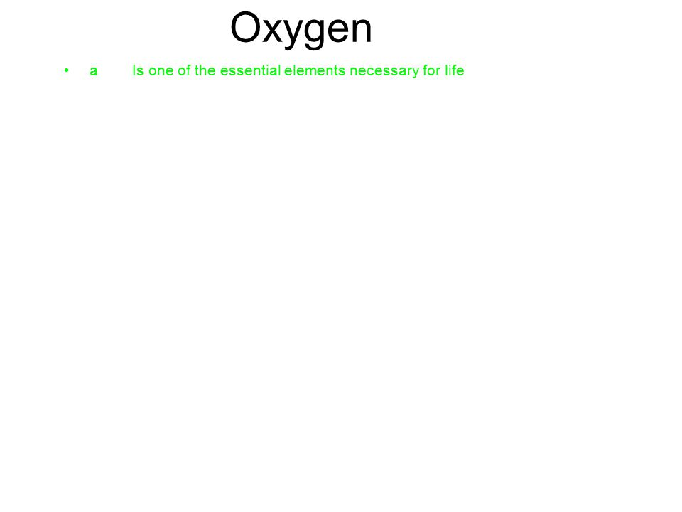 Oxygen aIs one of the essential elements necessary for life