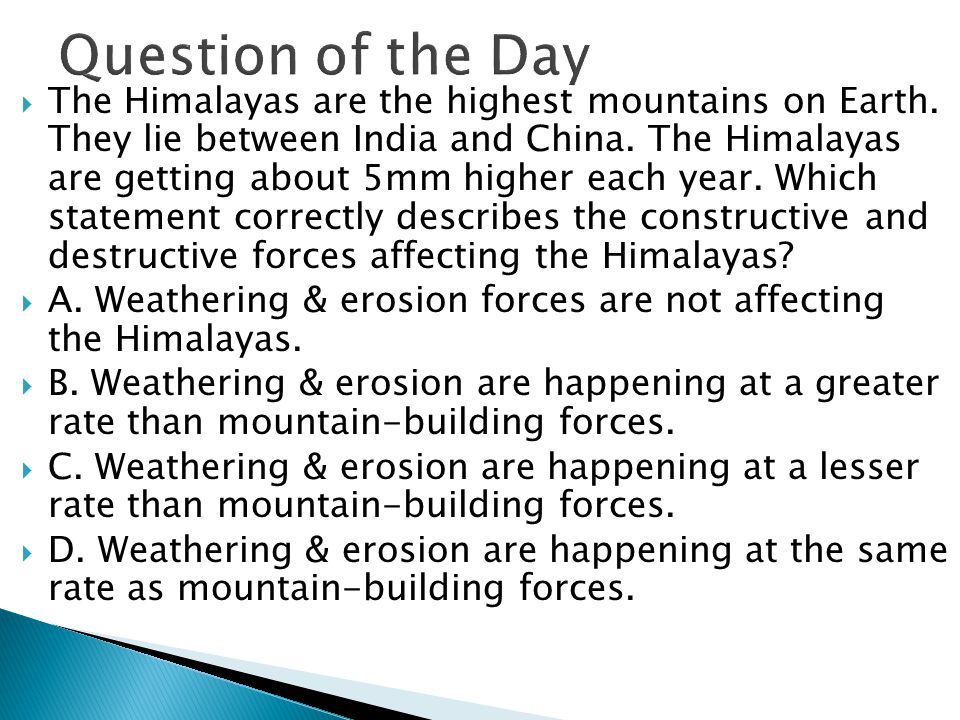  The Himalayas are the highest mountains on Earth.