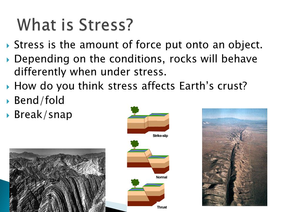  Stress is the amount of force put onto an object.