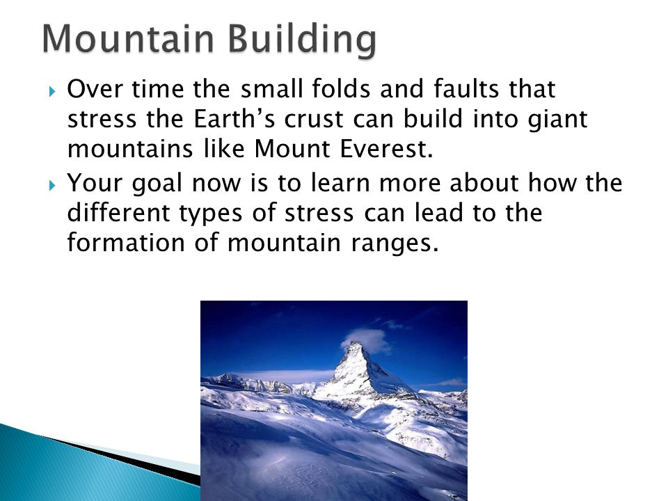  Over time the small folds and faults that stress the Earth's crust can build into giant mountains like Mount Everest.