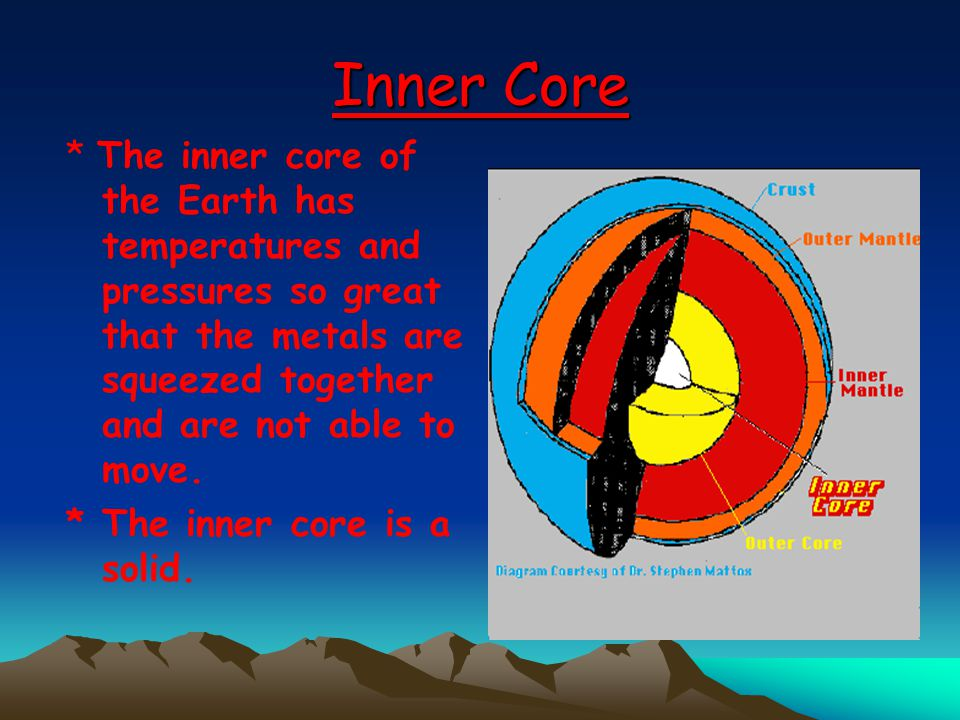 Inner Core * The inner core of the Earth has temperatures and pressures so great that the metals are squeezed together and are not able to move. * The