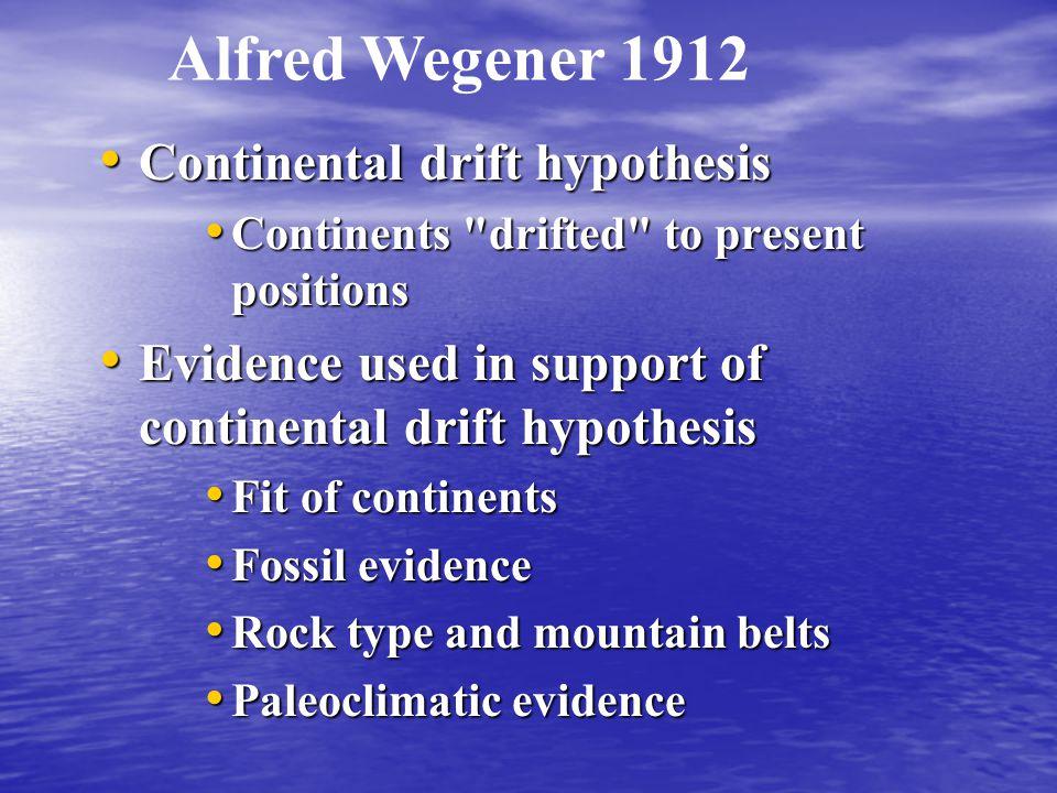 Continental drift hypothesis Continental drift hypothesis Continents