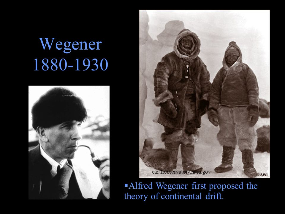 Wegener 1880-1930 earthobservatory.nasa.gov  Alfred Wegener first proposed the theory of continental drift.