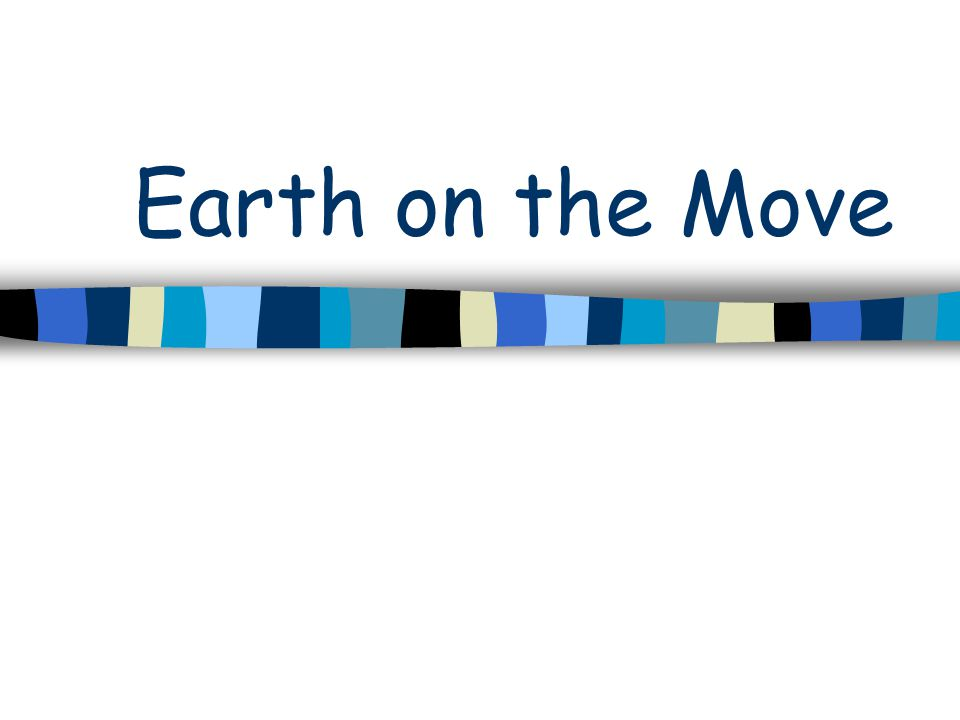 Earth on the Move
