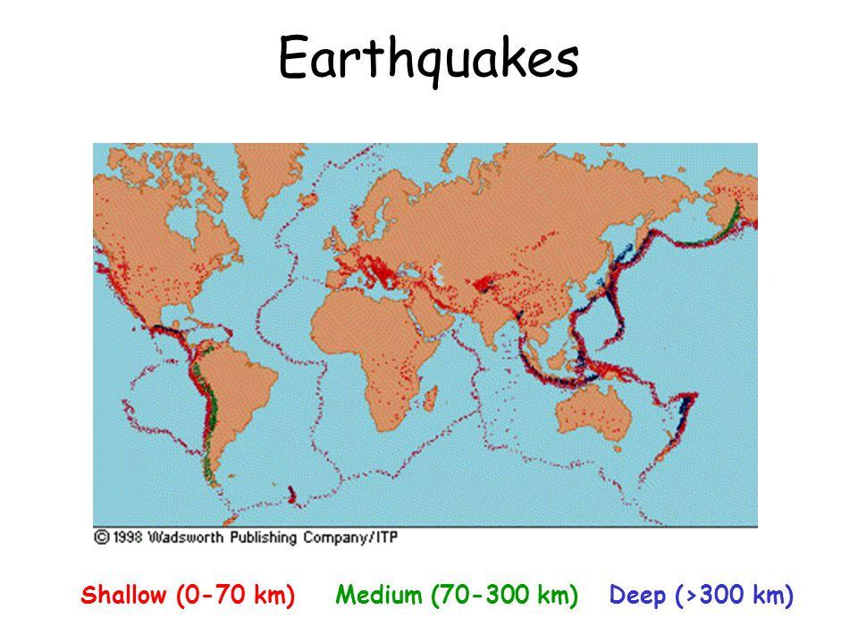 Earthquakes Shallow (0-70 km) Medium (70-300 km) Deep (>300 km)