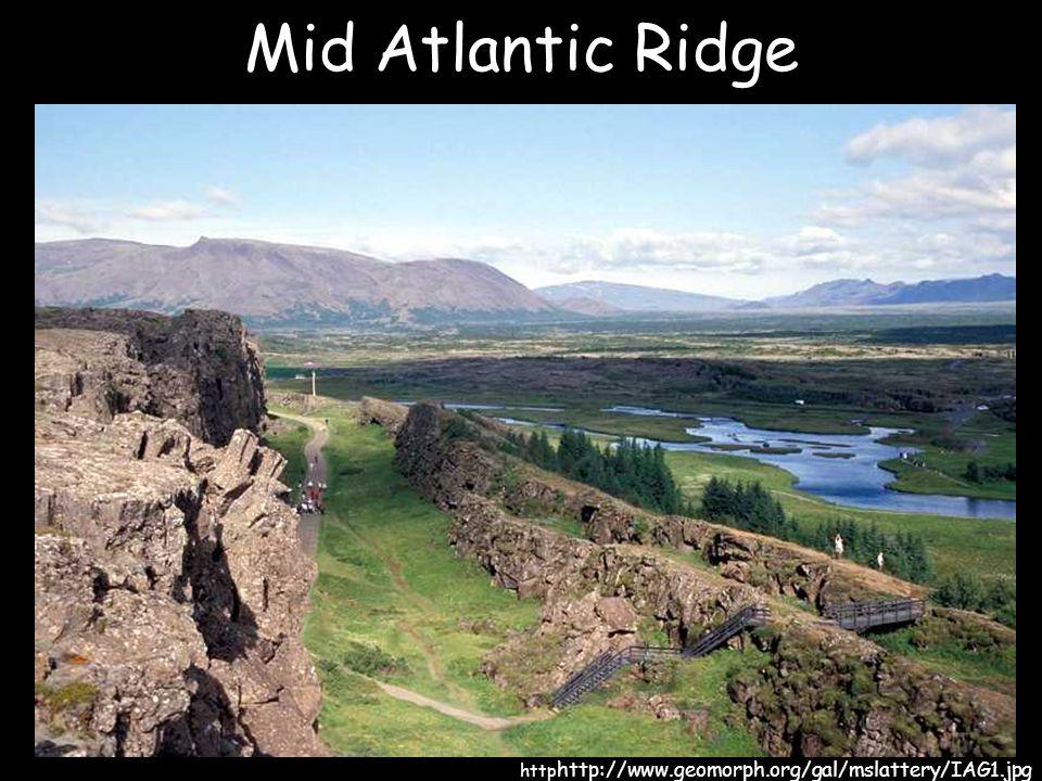 Mid Atlantic Ridge http http://www.geomorph.org/gal/mslattery/IAG1.jpg