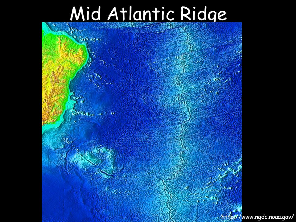 Mid Atlantic Ridge http://www.ngdc.noaa.gov/
