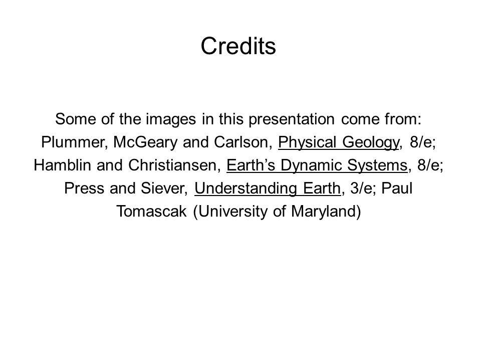 Credits Some of the images in this presentation come from: Plummer, McGeary and Carlson, Physical Geology, 8/e; Hamblin and Christiansen, Earth's Dyna