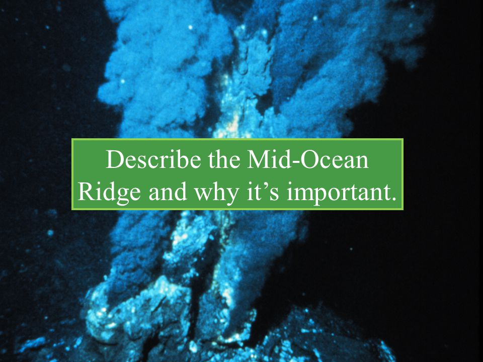Describe the Mid-Ocean Ridge and why it's important.