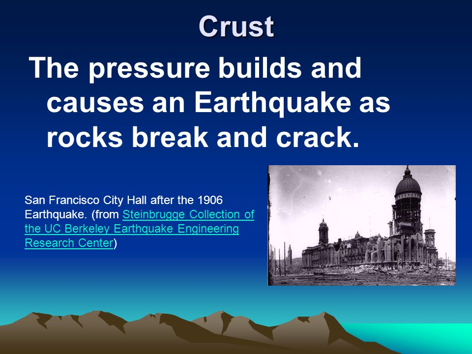 Crust The pressure builds and causes an Earthquake as rocks break and crack.