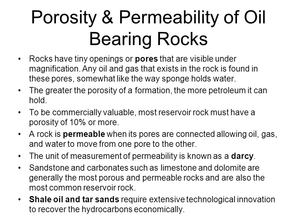 Porosity & Permeability of Oil Bearing Rocks Rocks have tiny openings or pores that are visible under magnification.
