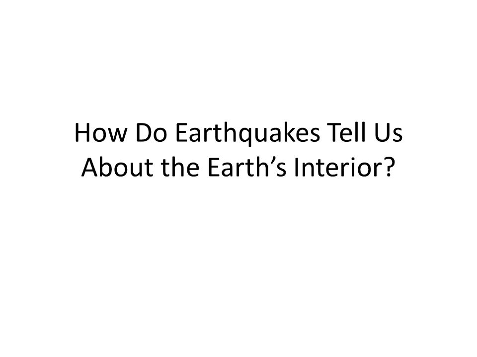 How Do Earthquakes Tell Us About the Earth's Interior