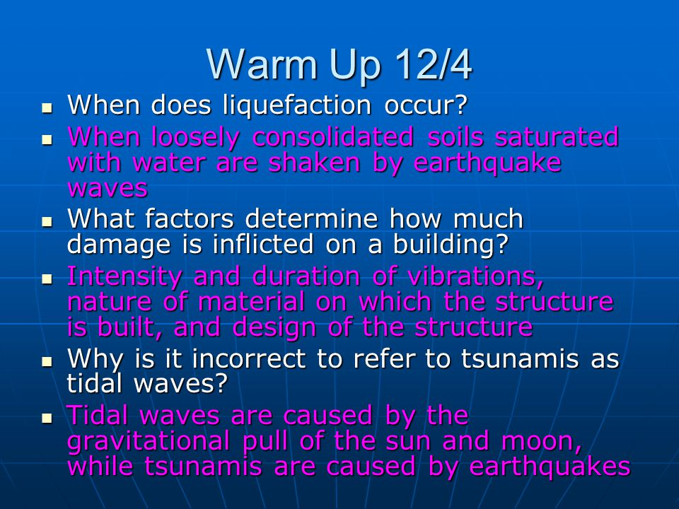 Warm Up 12/4 When does liquefaction occur.When does liquefaction occur.