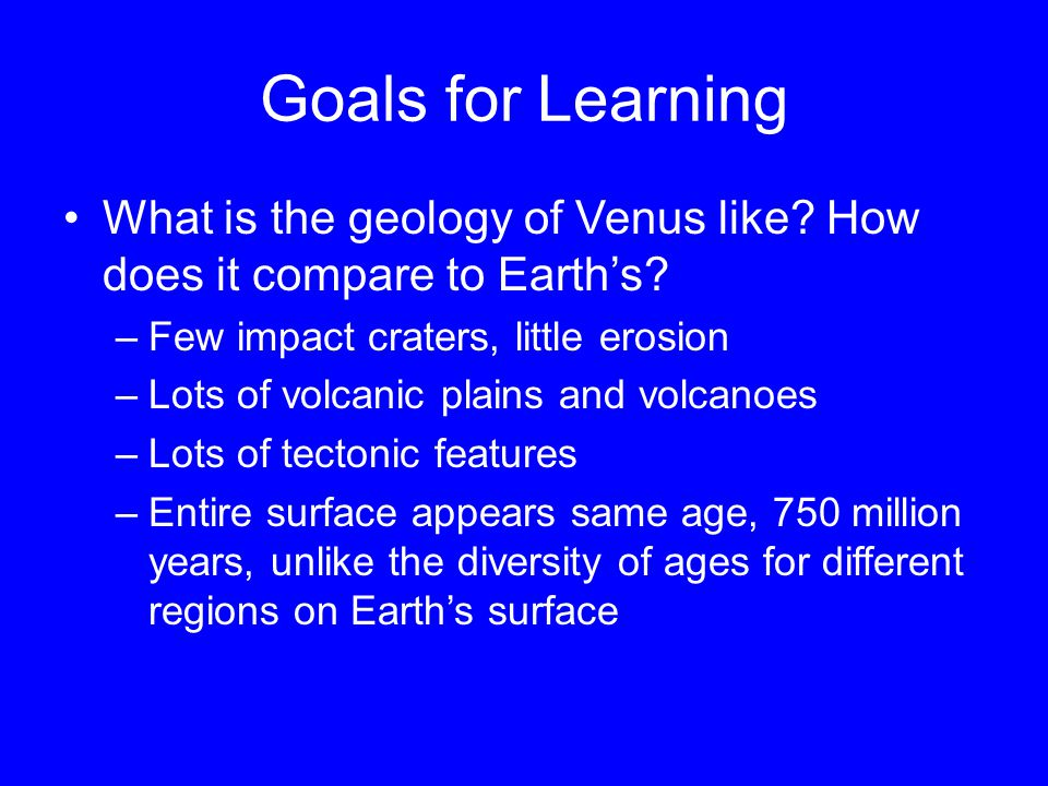 Goals for Learning What is the geology of Venus like.