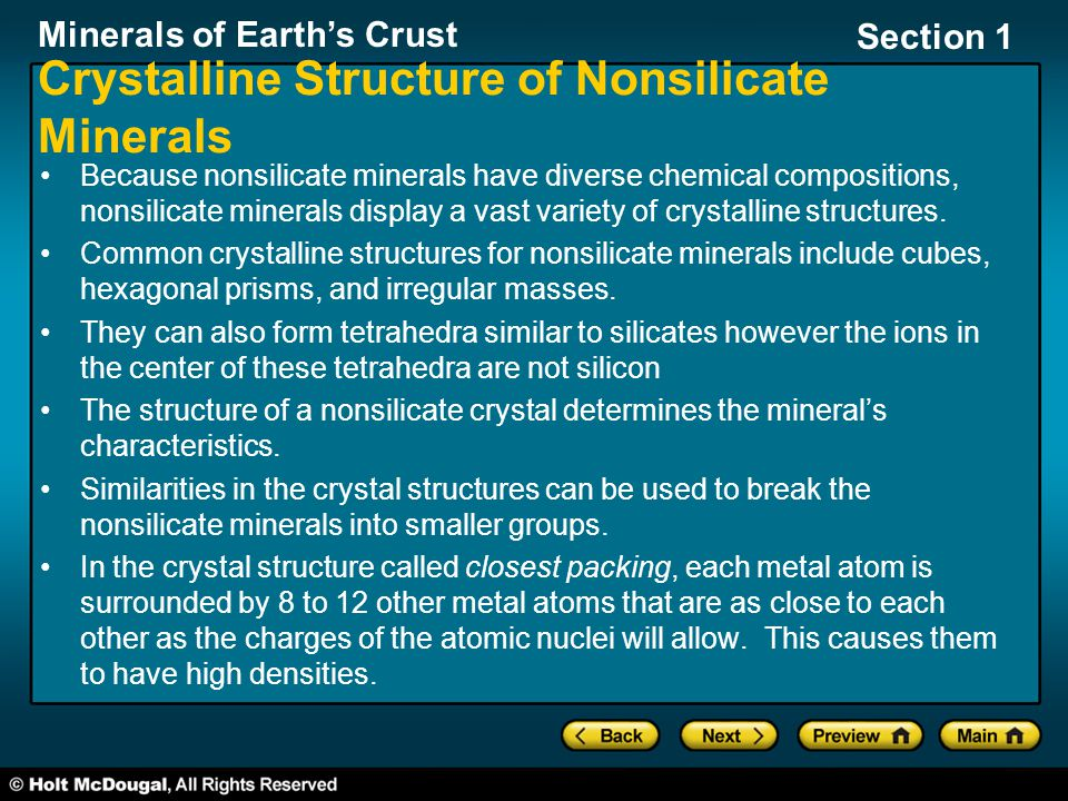 Minerals of Earth's Crust Section 1 Crystalline Structure of Nonsilicate Minerals Because nonsilicate minerals have diverse chemical compositions, nonsilicate minerals display a vast variety of crystalline structures.