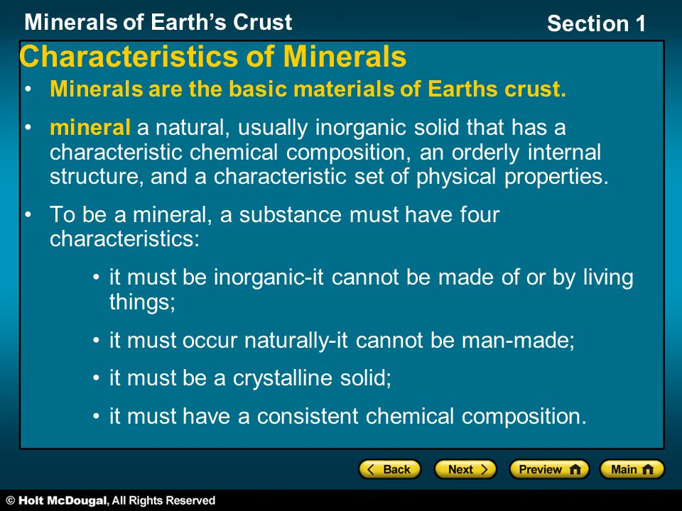 Minerals of Earth's Crust Section 1 Characteristics of Minerals Minerals are the basic materials of Earths crust. mineral a natural, usually inorganic