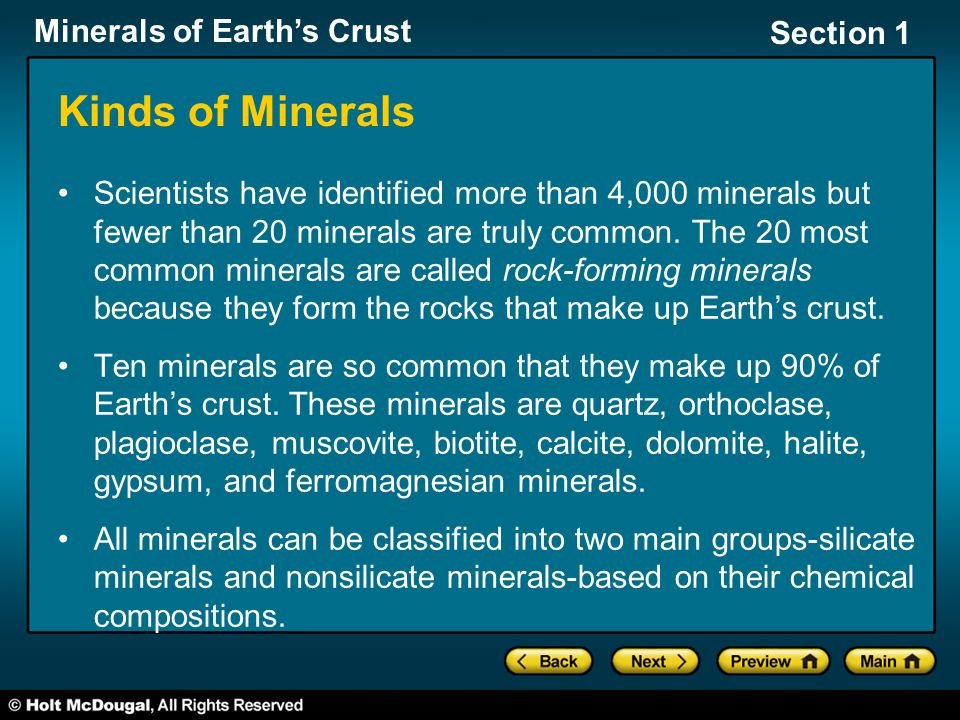 Minerals of Earth's Crust Section 1 Kinds of Minerals Scientists have identified more than 4,000 minerals but fewer than 20 minerals are truly common.