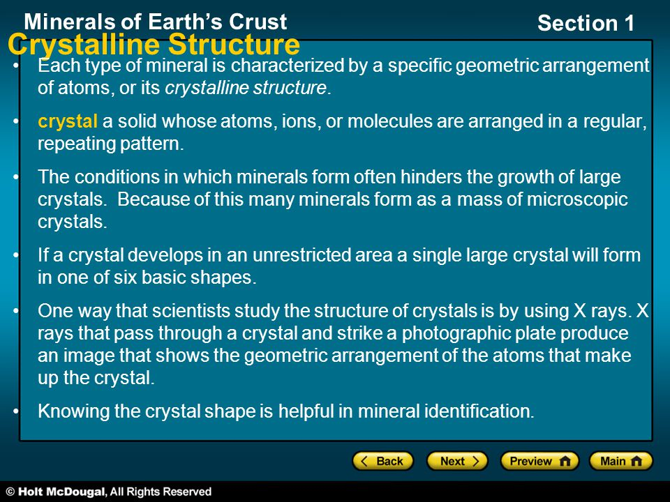 Minerals of Earth's Crust Section 1 Crystalline Structure Each type of mineral is characterized by a specific geometric arrangement of atoms, or its c